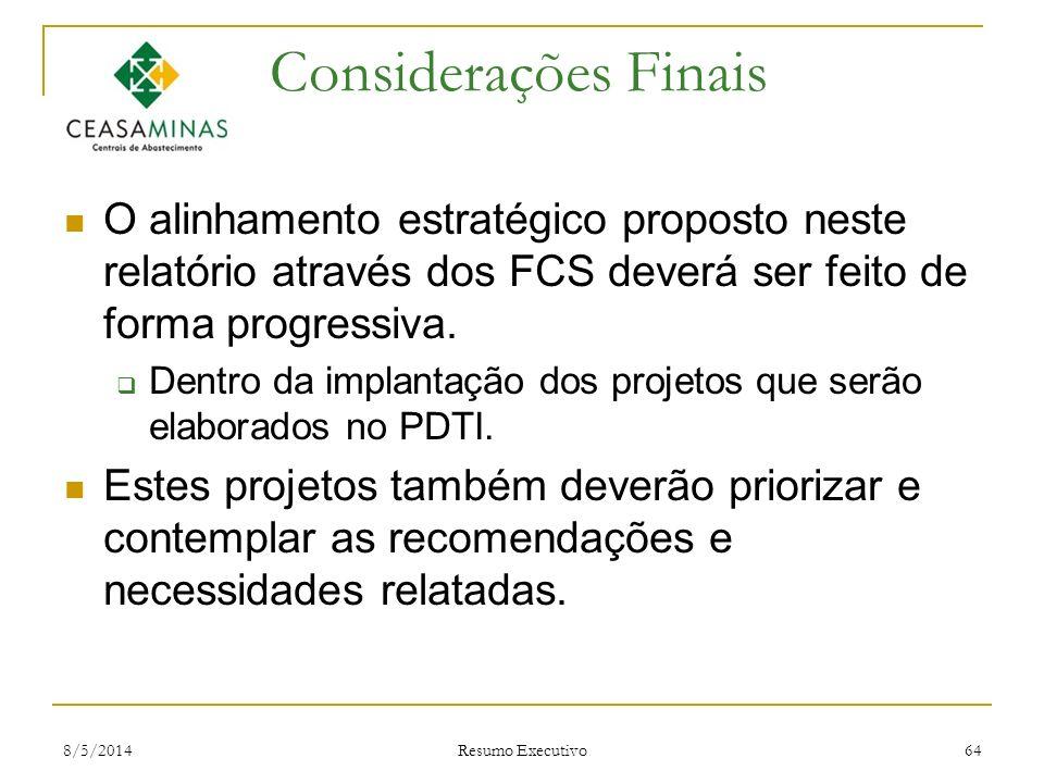 8/5/2014 Resumo Executivo 64 Considerações Finais O alinhamento estratégico proposto neste relatório através dos FCS deverá ser feito de forma progres