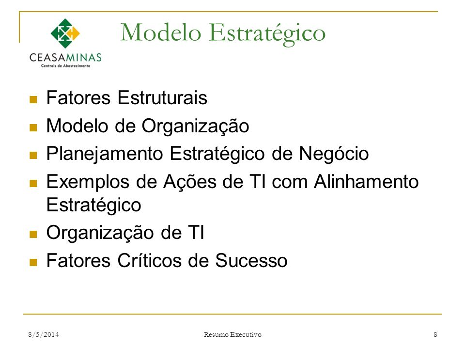 8/5/2014 Resumo Executivo 8 Modelo Estratégico Fatores Estruturais Modelo de Organização Planejamento Estratégico de Negócio Exemplos de Ações de TI c