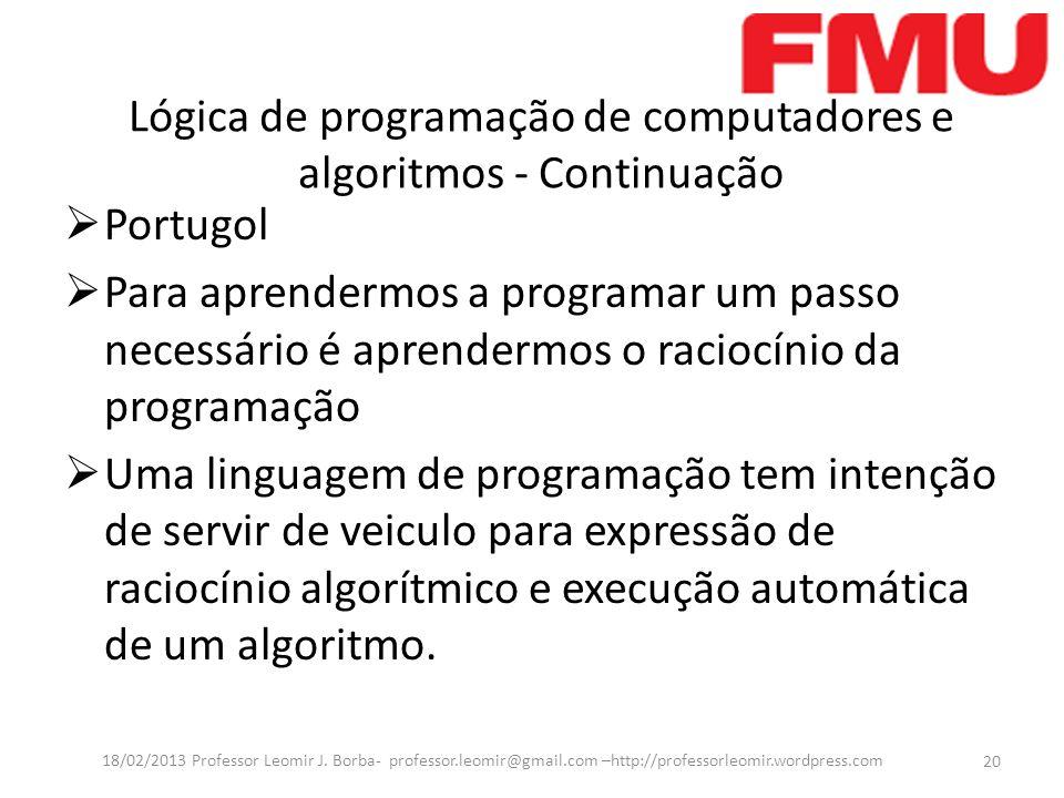 Portugol Para aprendermos a programar um passo necessário é aprendermos o raciocínio da programação Uma linguagem de programação tem intenção de servir de veiculo para expressão de raciocínio algorítmico e execução automática de um algoritmo.