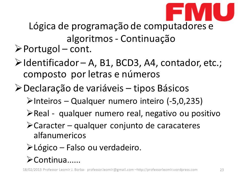 Portugol – cont. Identificador – A, B1, BCD3, A4, contador, etc.; composto por letras e números Declaração de variáveis – tipos Básicos Inteiros – Qua