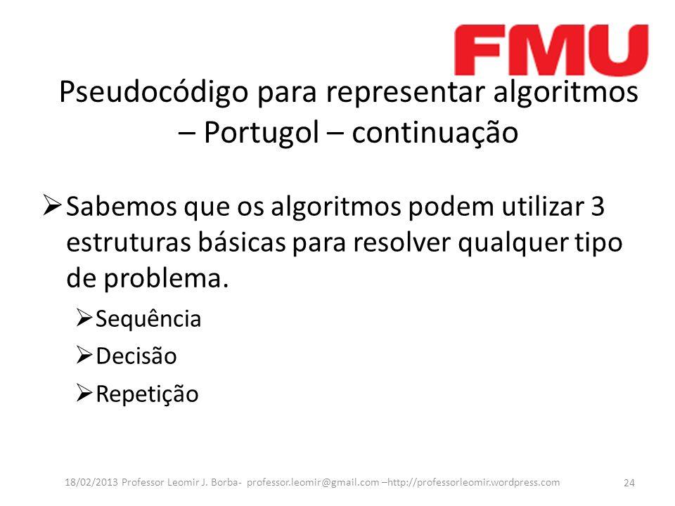 Pseudocódigo para representar algoritmos – Portugol – continuação Sabemos que os algoritmos podem utilizar 3 estruturas básicas para resolver qualquer