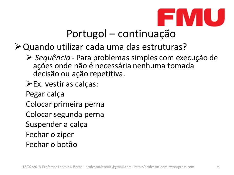 Portugol – continuação Quando utilizar cada uma das estruturas? Sequência - Para problemas simples com execução de ações onde não é necessária nenhuma