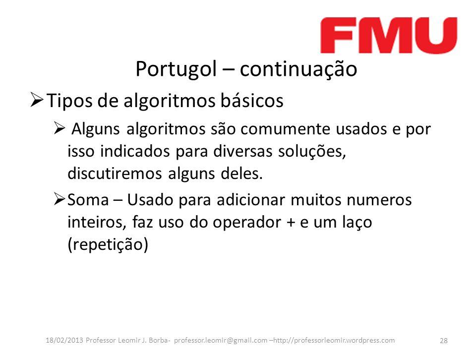 Portugol – continuação Tipos de algoritmos básicos Alguns algoritmos são comumente usados e por isso indicados para diversas soluções, discutiremos alguns deles.
