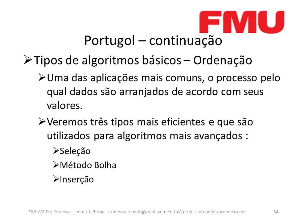 Portugol – continuação 34 18/02/2013 Professor Leomir J.