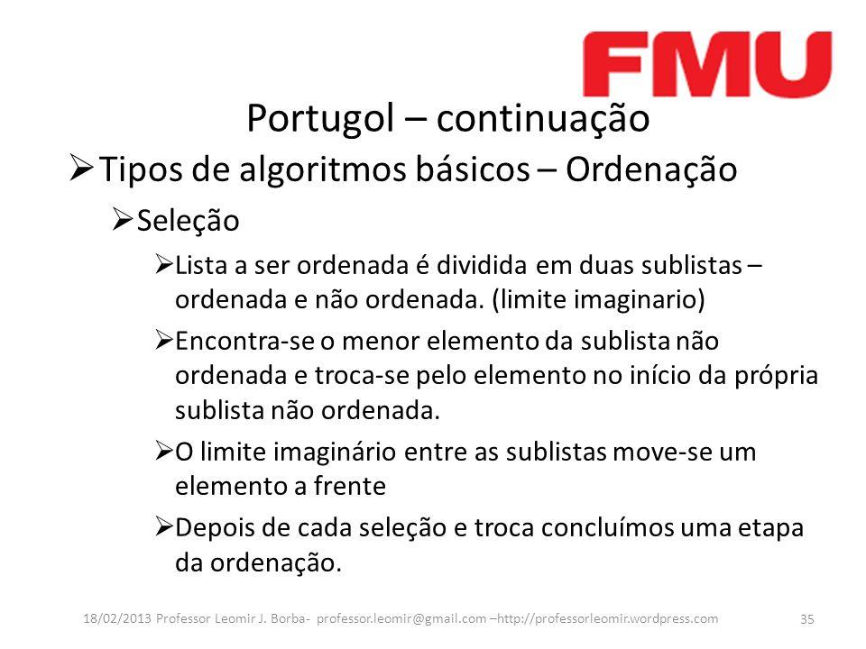 Portugol – continuação 35 18/02/2013 Professor Leomir J.