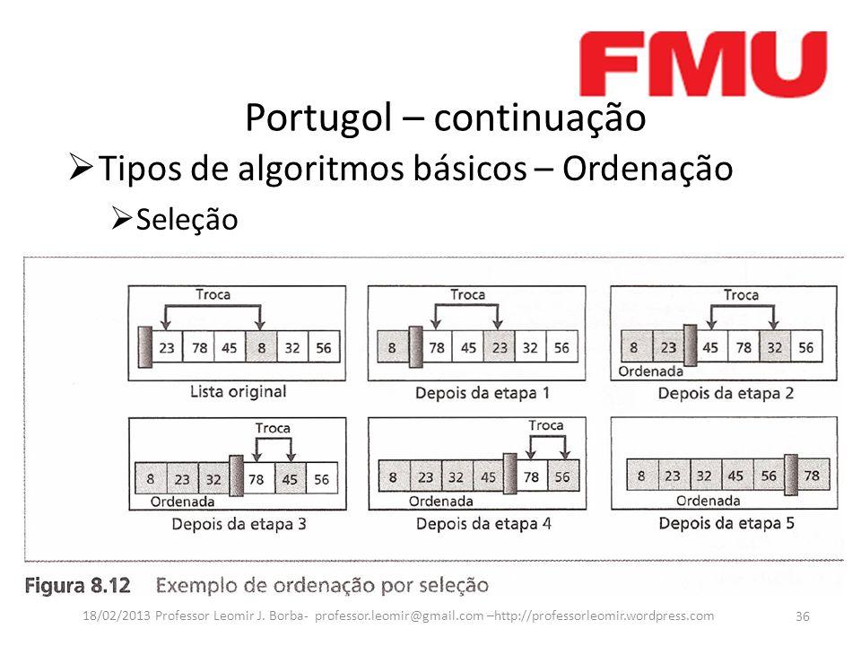 Portugol – continuação 36 18/02/2013 Professor Leomir J.
