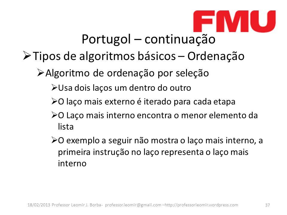 Portugol – continuação 37 18/02/2013 Professor Leomir J.
