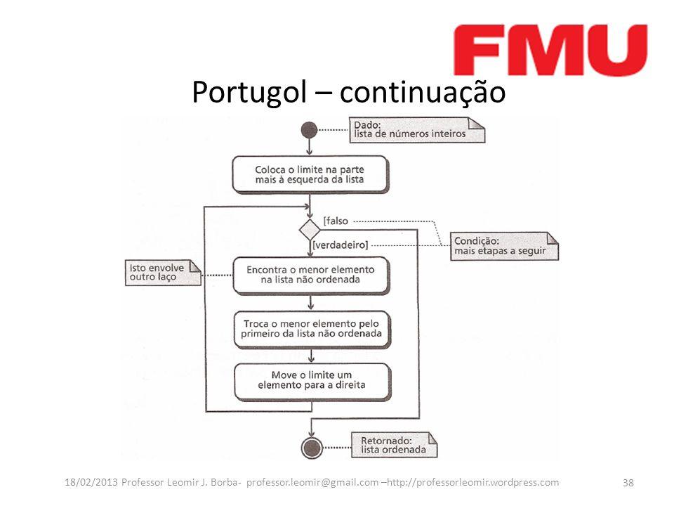 Portugol – continuação 38 18/02/2013 Professor Leomir J. Borba- professor.leomir@gmail.com –http://professorleomir.wordpress.com