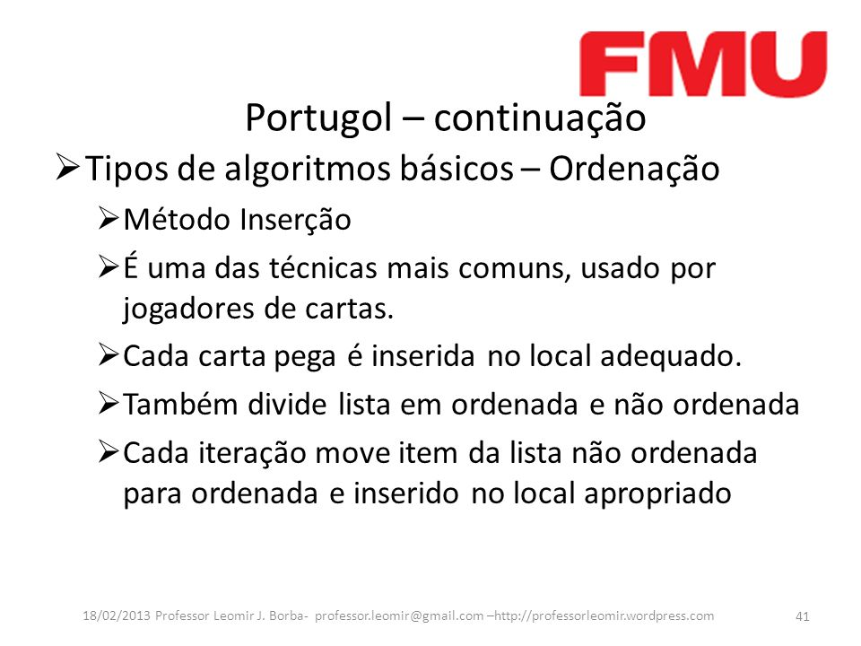 Portugol – continuação 41 18/02/2013 Professor Leomir J.