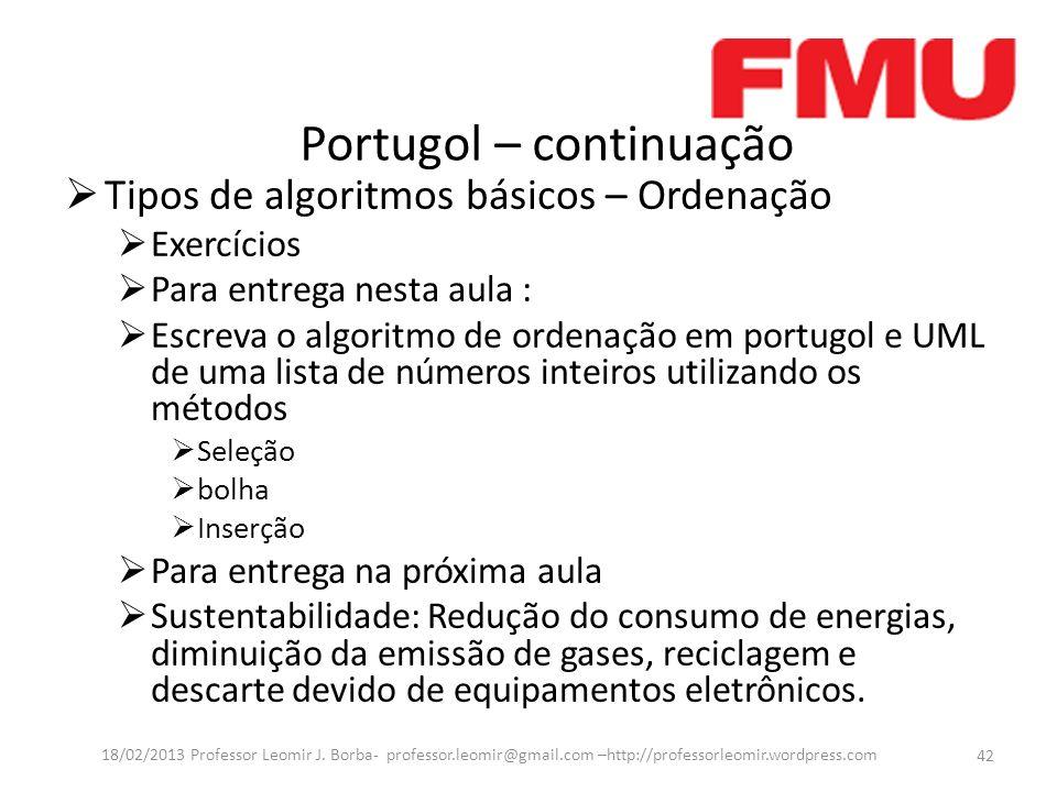Portugol – continuação 42 18/02/2013 Professor Leomir J. Borba- professor.leomir@gmail.com –http://professorleomir.wordpress.com Tipos de algoritmos b
