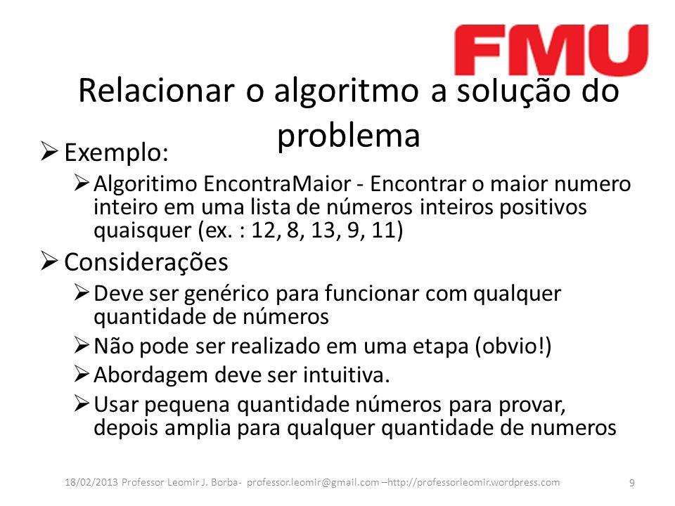 Relacionar o algoritmo a solução do problema Exemplo: Algoritimo EncontraMaior - Encontrar o maior numero inteiro em uma lista de números inteiros pos