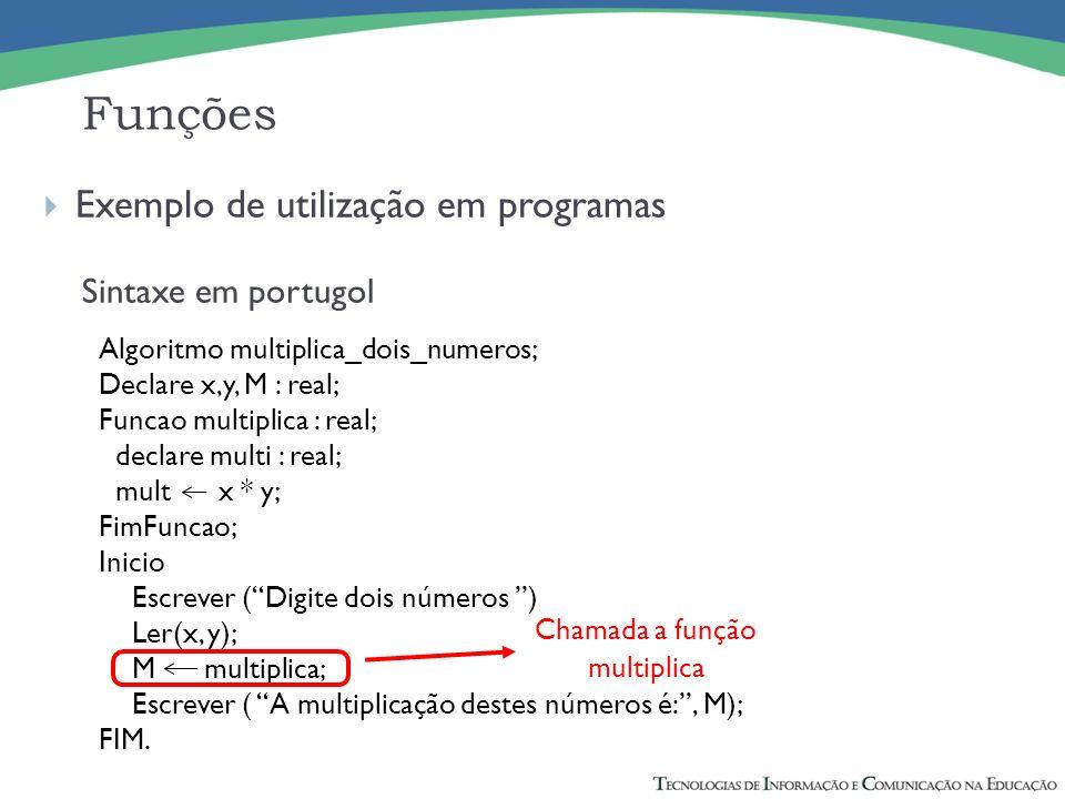 Exemplo de utilização em programas Sintaxe em portugol Funções Algoritmo multiplica_dois_numeros; Declare x,y, M : real; Funcao multiplica : real; dec
