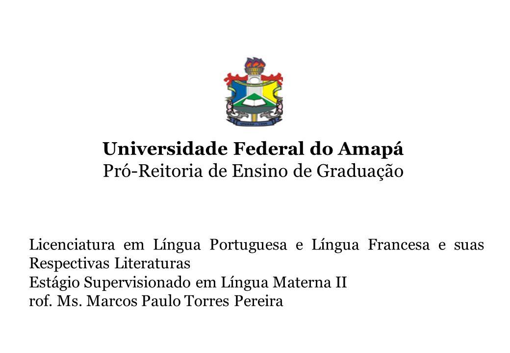 Universidade Federal do Amapá Pró-Reitoria de Ensino de Graduação Licenciatura em Língua Portuguesa e Língua Francesa e suas Respectivas Literaturas E