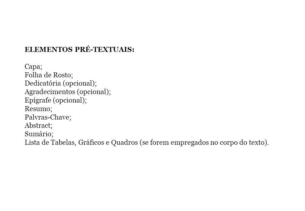 ELEMENTOS PRÉ-TEXTUAIS: Capa; Folha de Rosto; Dedicatória (opcional); Agradecimentos (opcional); Epígrafe (opcional); Resumo; Palvras-Chave; Abstract;