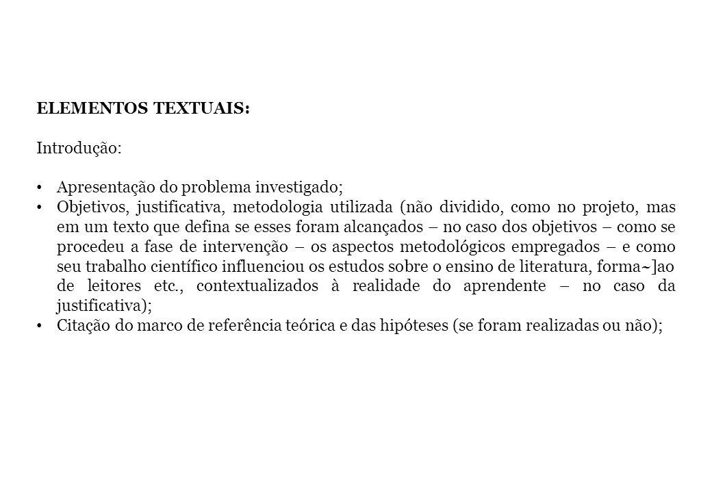 ELEMENTOS TEXTUAIS: Introdução: Apresentação do problema investigado; Objetivos, justificativa, metodologia utilizada (não dividido, como no projeto,