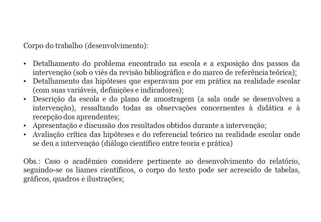 Conclusão: Retomada do problema com a síntese das conclusões e avaliação das limitações da intervenção na escola.