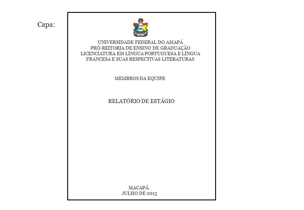Folha de Rosto: RELATÓRIO DE ESTÁGIO MEMBROS DA EQUIPE Relatório de Estágio submetido à Coordenação de Letras da Universidade Federal do Amapá, como requisito parcial para a aprovação na disciplina Estágio Supervisionado em Língua Materna II Orientador: Prof.