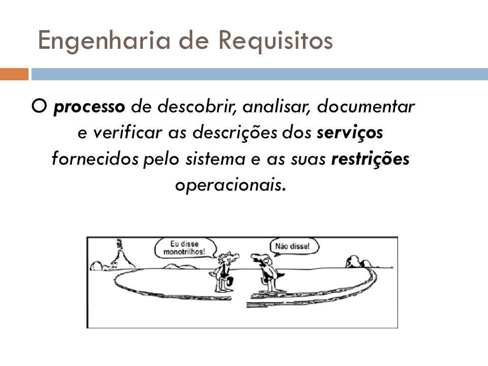 Engenharia de Requisitos O processo de descobrir, analisar, documentar e verificar as descrições dos serviços fornecidos pelo sistema e as suas restri