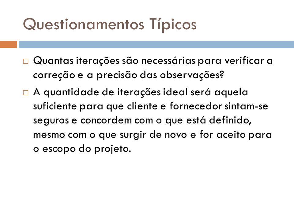 Questionamentos Típicos Quantas iterações são necessárias para verificar a correção e a precisão das observações? A quantidade de iterações ideal será