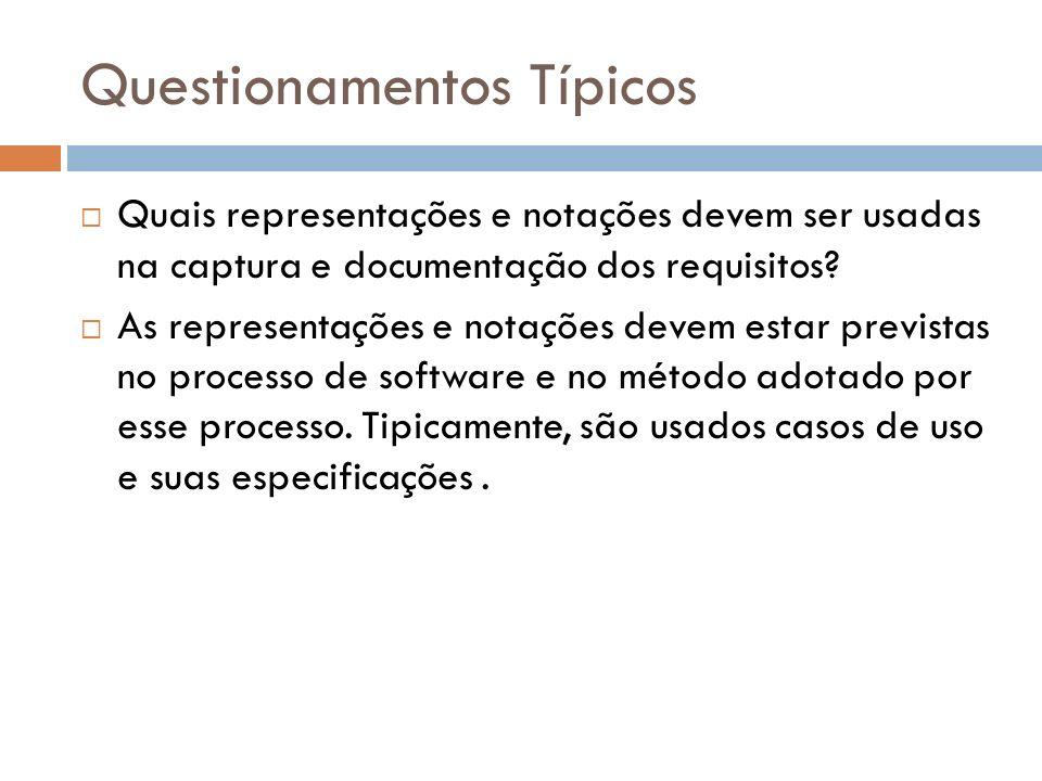 Questionamentos Típicos Quais representações e notações devem ser usadas na captura e documentação dos requisitos? As representações e notações devem