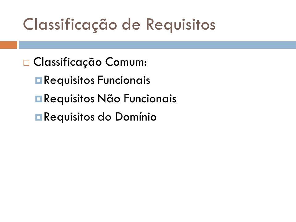 Classificação de Requisitos Classificação Comum: Requisitos Funcionais Requisitos Não Funcionais Requisitos do Domínio