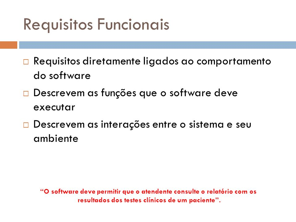 Requisitos Funcionais Requisitos diretamente ligados ao comportamento do software Descrevem as funções que o software deve executar Descrevem as inter