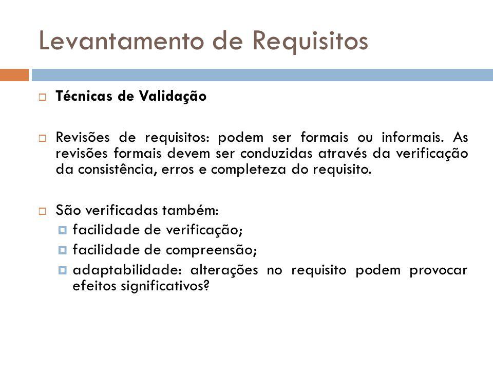 Técnicas de Validação Revisões de requisitos: podem ser formais ou informais. As revisões formais devem ser conduzidas através da verificação da consi