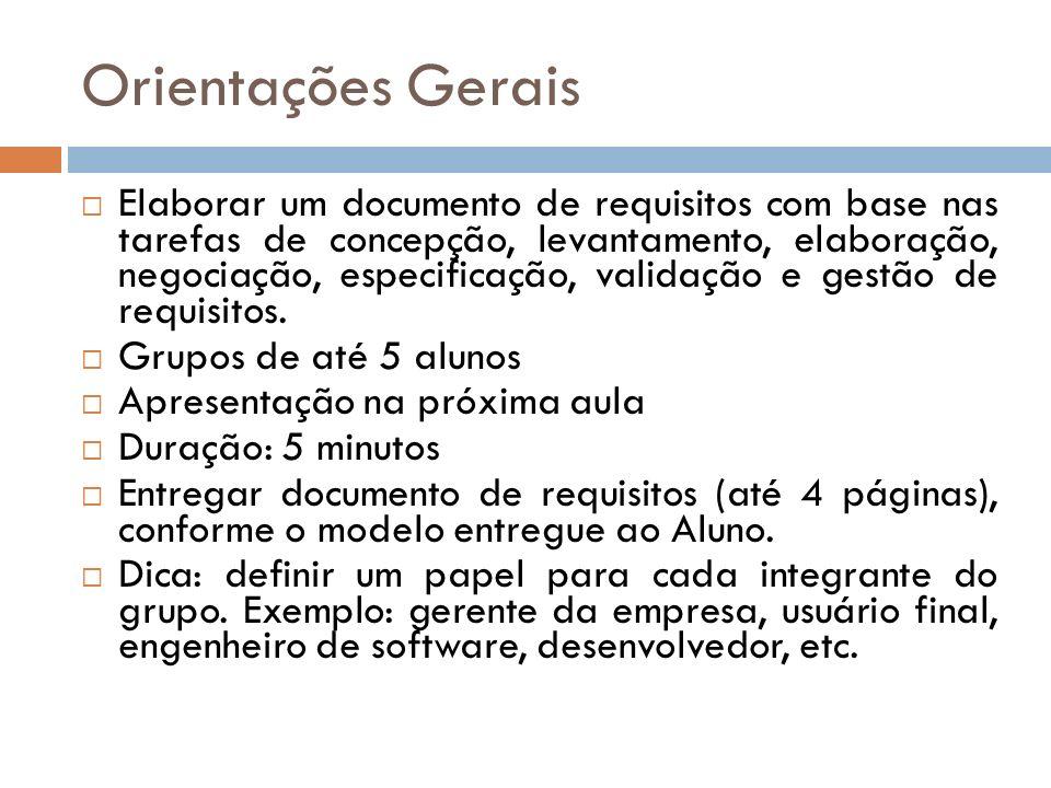 Orientações Gerais Elaborar um documento de requisitos com base nas tarefas de concepção, levantamento, elaboração, negociação, especificação, validaç