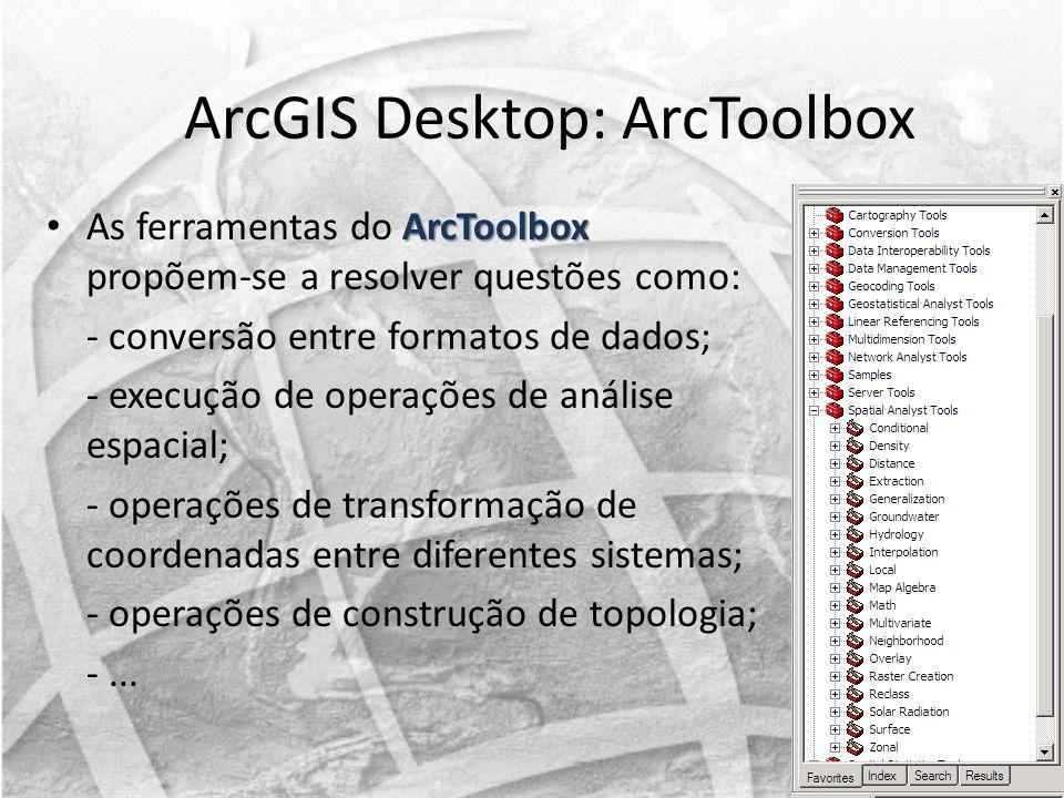 ArcToolbox As ferramentas do ArcToolbox propõem-se a resolver questões como: - conversão entre formatos de dados; - execução de operações de análise e