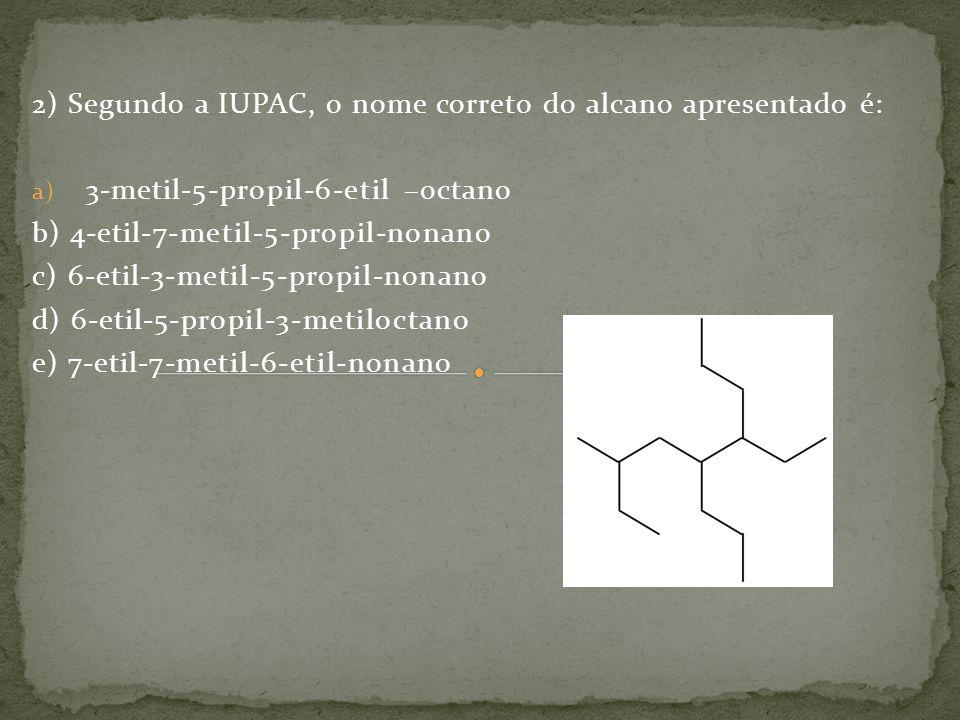 2) Segundo a IUPAC, o nome correto do alcano apresentado é: a) 3-metil-5-propil-6-etil –octano b) 4-etil-7-metil-5-propil-nonano c) 6-etil-3-metil-5-p