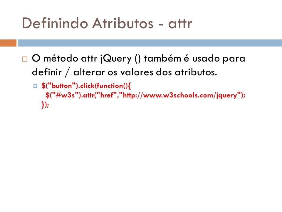 Definindo Atributos - attr O método attr jQuery () também é usado para definir / alterar os valores dos atributos. $(