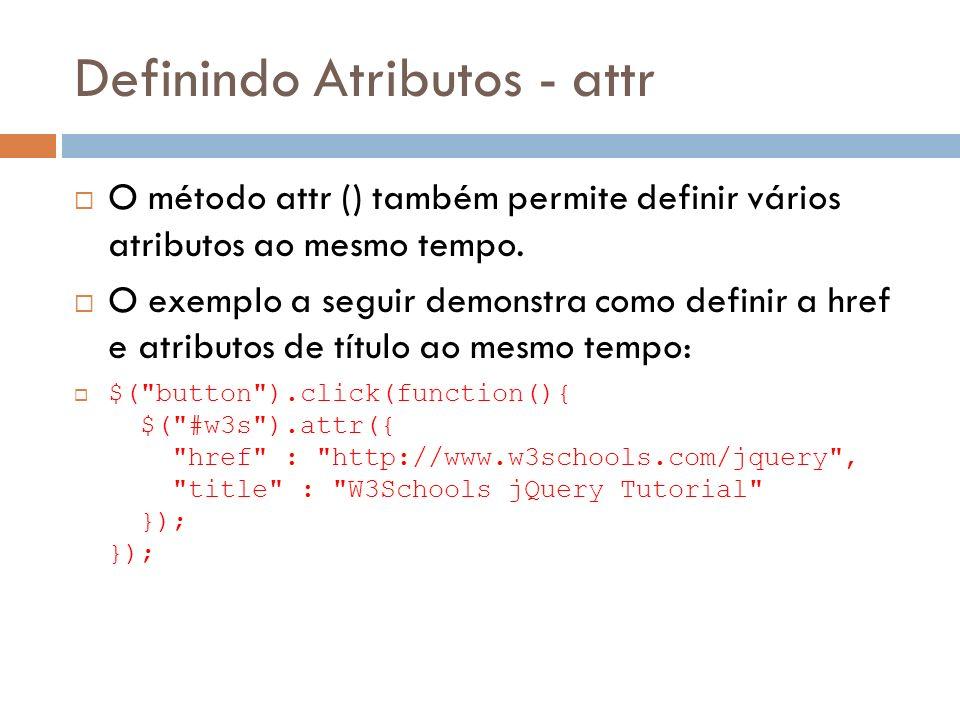Definindo Atributos - attr O método attr () também permite definir vários atributos ao mesmo tempo. O exemplo a seguir demonstra como definir a href e