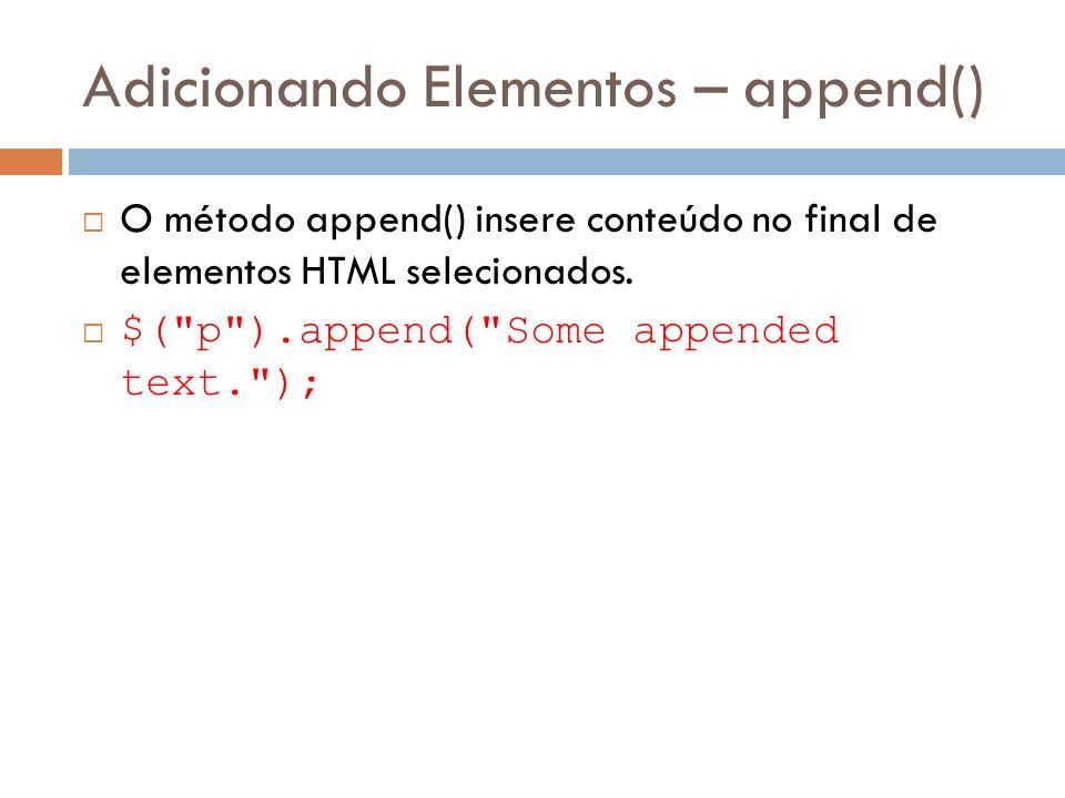 Adicionando Elementos – append() O método append() insere conteúdo no final de elementos HTML selecionados. $(