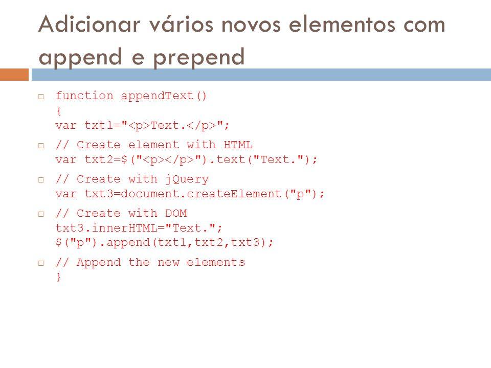 Adicionar vários novos elementos com append e prepend function appendText() { var txt1=