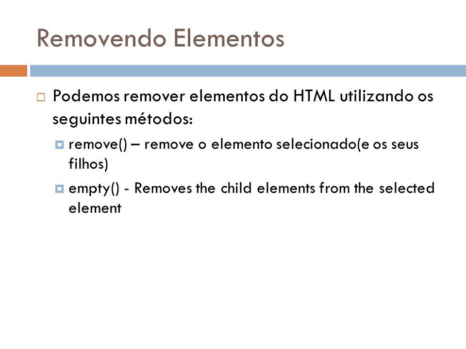Removendo Elementos Podemos remover elementos do HTML utilizando os seguintes métodos: remove() – remove o elemento selecionado(e os seus filhos) empt
