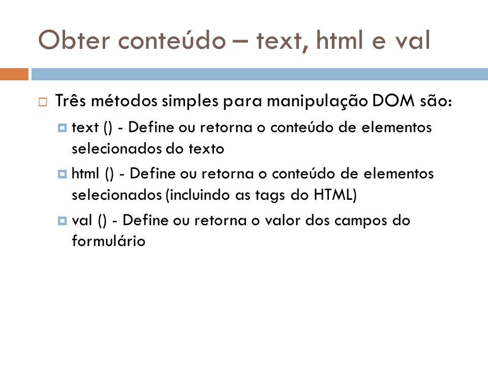 Obter conteúdo – text, html e val Três métodos simples para manipulação DOM são: text () - Define ou retorna o conteúdo de elementos selecionados do t