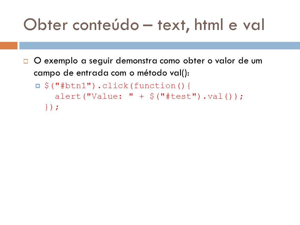 Obter conteúdo – text, html e val O exemplo a seguir demonstra como obter o valor de um campo de entrada com o método val(): $(