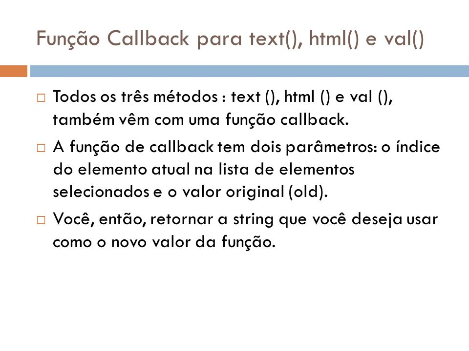 Função Callback para text(), html() e val() $( #btn1 ).click(function(){ $( #test1 ).text(function(i,origText){ return Old text: + origText + New text: Hello world.