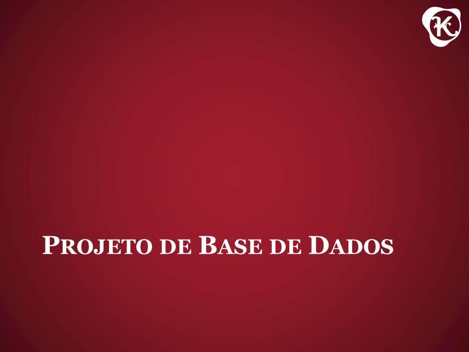 P ROJETO DE B ASE DE D ADOS