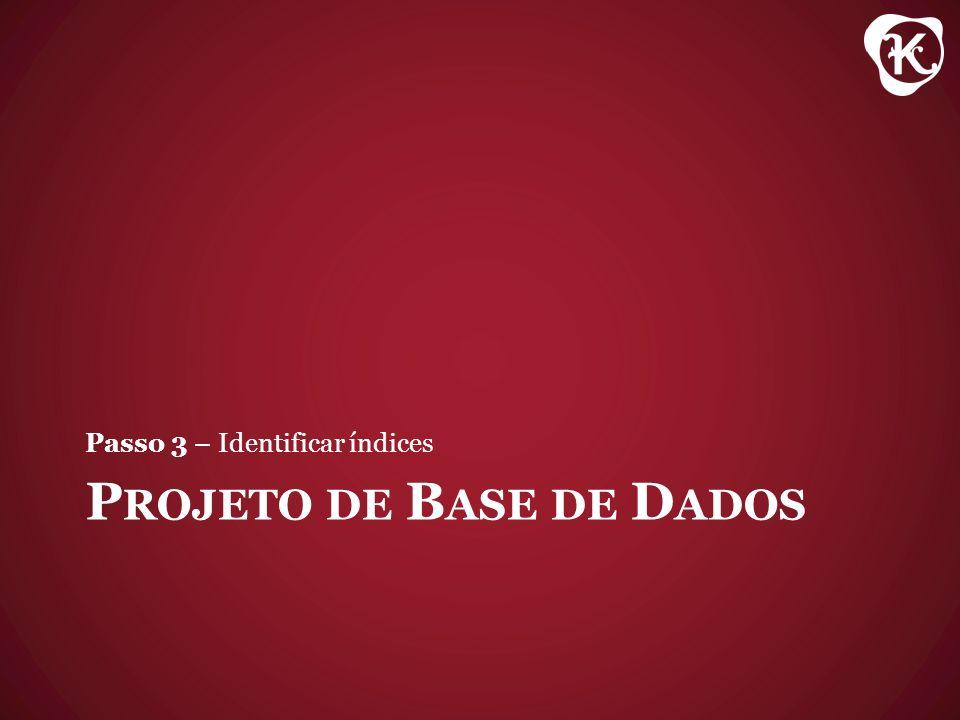 P ROJETO DE B ASE DE D ADOS Passo 3 – Identificar índices