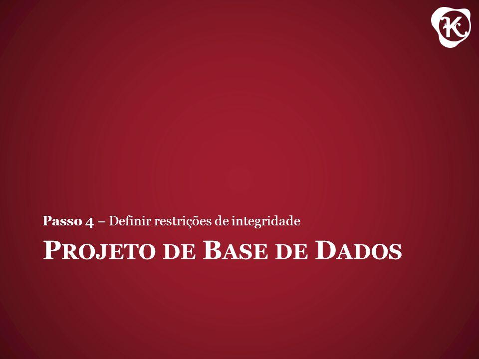 P ROJETO DE B ASE DE D ADOS Passo 4 – Definir restrições de integridade