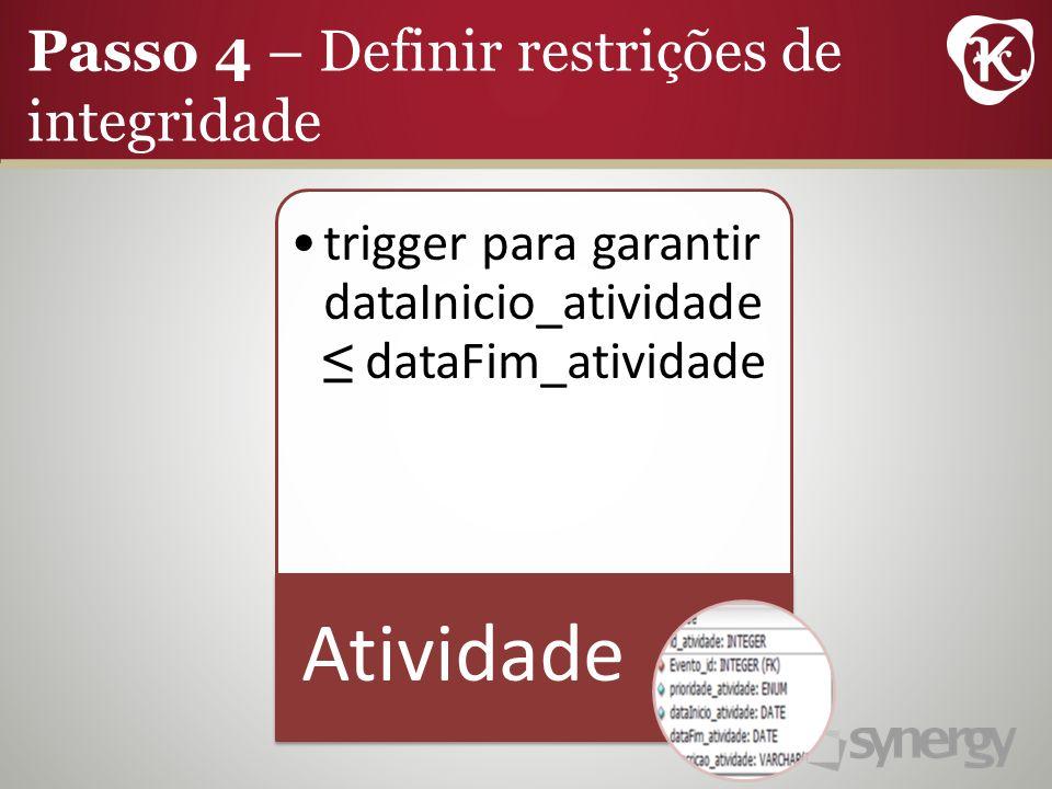 Passo 4 – Definir restrições de integridade trigger para garantir dataInicio_atividade dataFim_atividade Atividade