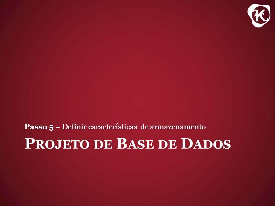 P ROJETO DE B ASE DE D ADOS Passo 5 – Definir características de armazenamento