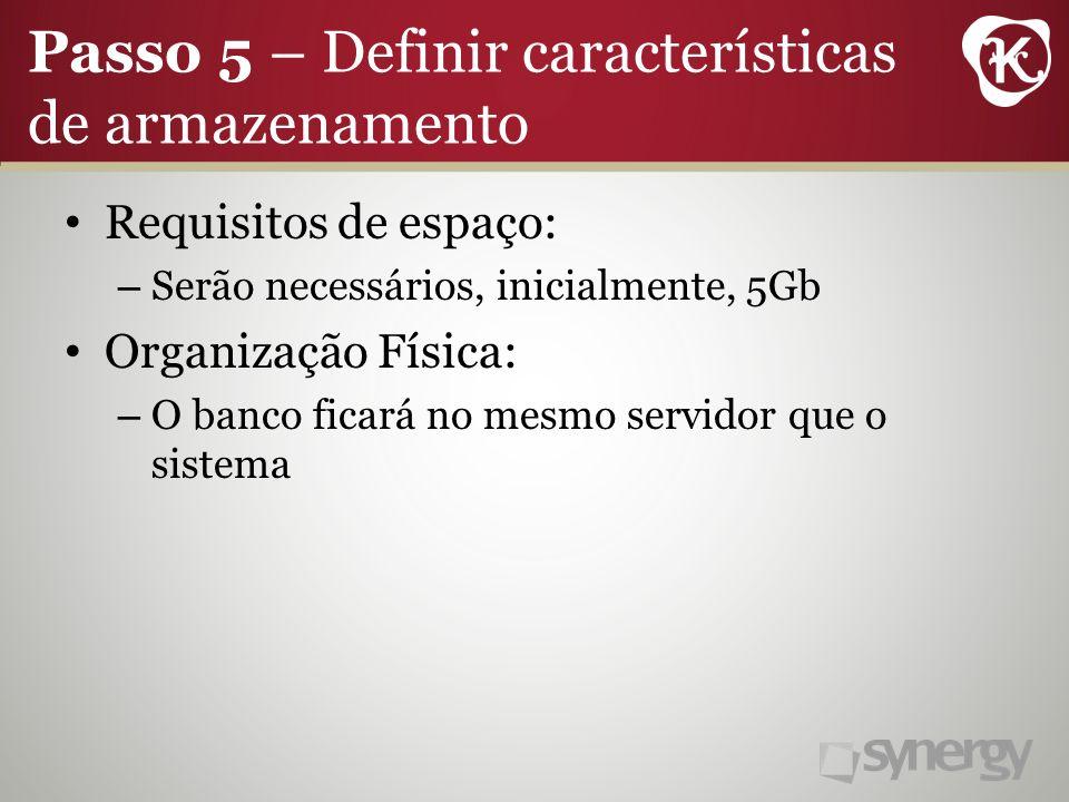 Requisitos de espaço: – Serão necessários, inicialmente, 5Gb Organização Física: – O banco ficará no mesmo servidor que o sistema
