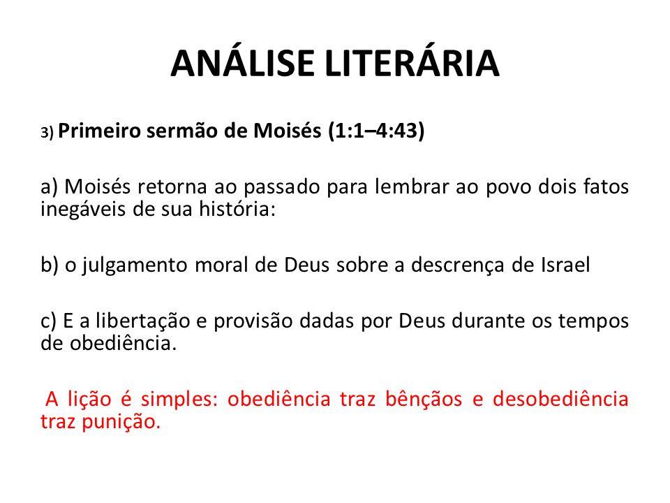 ANÁLISE LITERÁRIA 3) Primeiro sermão de Moisés (1:1–4:43) a) Moisés retorna ao passado para lembrar ao povo dois fatos inegáveis de sua história: b) o