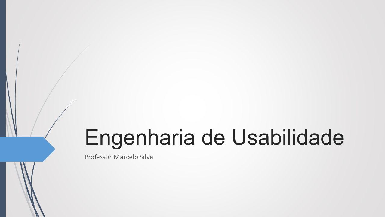 Engenharia de Usabilidade Professor Marcelo Silva