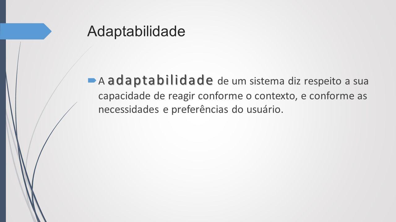 Adaptabilidade adaptabilidade A adaptabilidade de um sistema diz respeito a sua capacidade de reagir conforme o contexto, e conforme as necessidades e