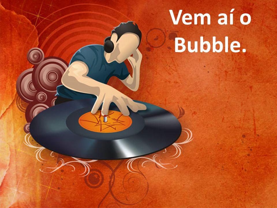 Vem aí o Bubble.