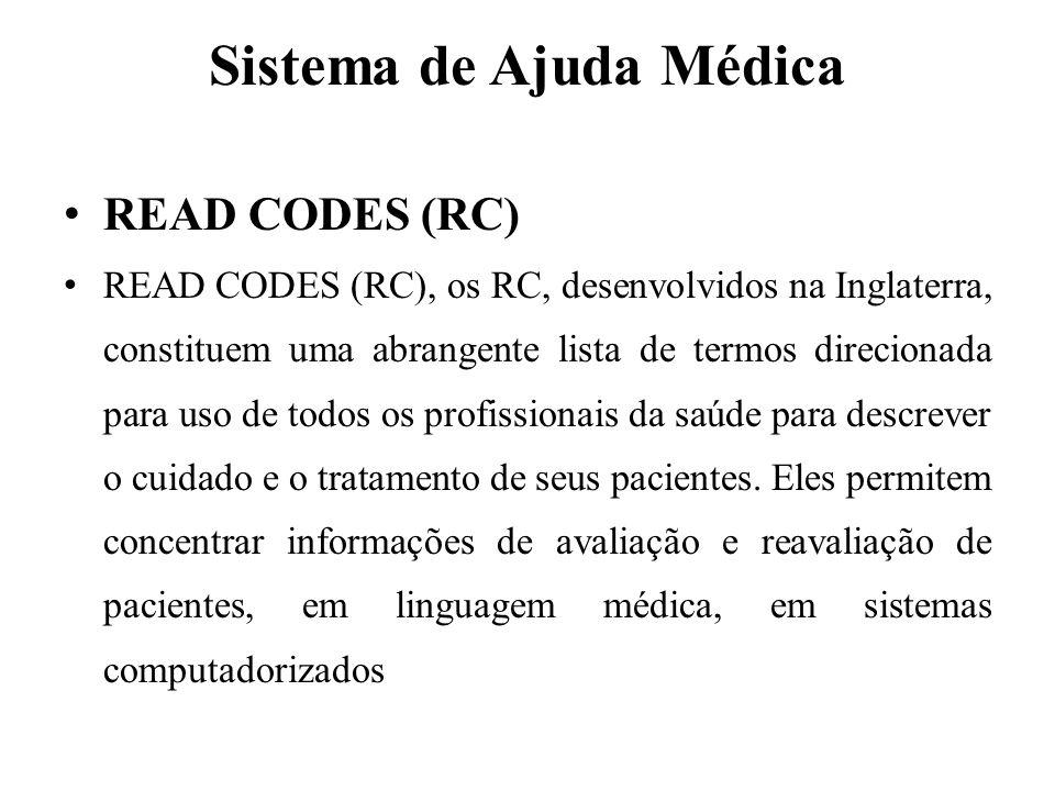 Sistema de Ajuda Médica READ CODES (RC) READ CODES (RC), os RC, desenvolvidos na Inglaterra, constituem uma abrangente lista de termos direcionada par