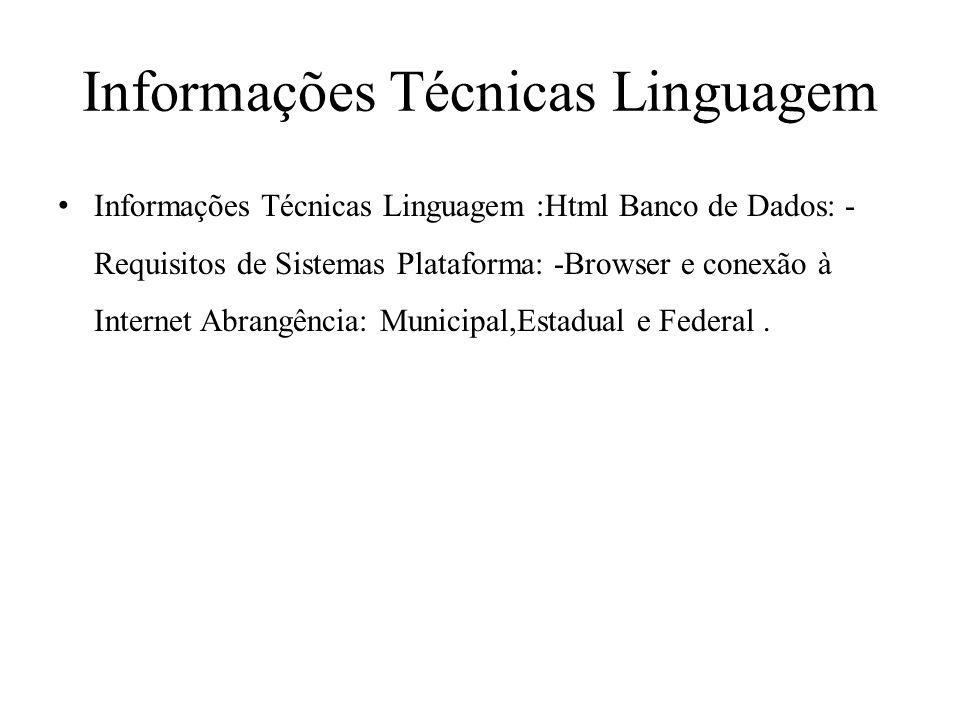 Informações Técnicas Linguagem Informações Técnicas Linguagem :Html Banco de Dados: - Requisitos de Sistemas Plataforma: -Browser e conexão à Internet